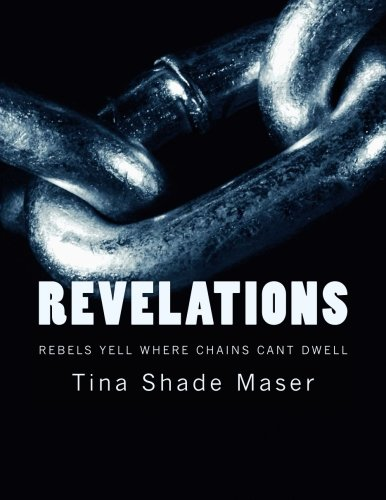 Revelations: Rebels Yell Where Chains Can't Dwell: Volume 1