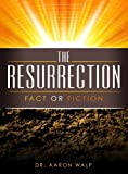 Resurrection (Fact or Fiction)