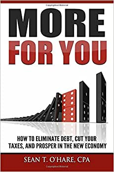 More For You: How To Eliminate Debt, Cut Your Taxes, And Prosper In The New Economy