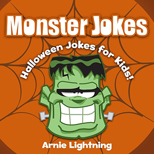 Arnie Lightning - Monster Jokes for Kids! (Halloween Joke Book): Funny Halloween Jokes about Monsters (Funny Halloween Jokes eBook for Kids-Children)