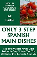 Top 30 SPANISH MAIN DISH Recipes In Only 3 Steps That You Will Never Ever Forget For The Rest of Your Life (English Edition)