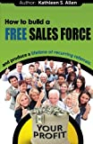 How to Build a FREE SALES FORCE: and produce a LIFETIME of RECURRING REFERRALS (YA-HA Moments) (Volume 1)