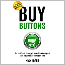 Buy Buttons: The Fast-Track Strategy to Make Extra Money and Start a Business in Your Spare Time   Livre audio Auteur(s) : Nick Loper Narrateur(s) : Nick Loper