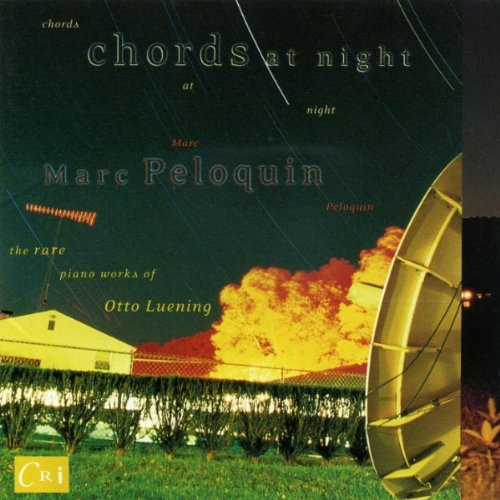 Chords At Night: The Rare Piano Works of Otto Luening