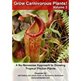 Grow Carnivorous Plants! Volume 3: A No-Nonsense Approach to Growing Tropical Pitcher Plants by Sarracenia Northwest (cobraplant.com) by Jacob Farin