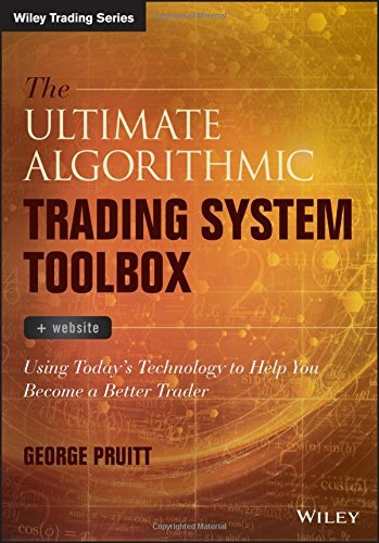 Ultimate Algorithmic Trading System Toolbox: Using Today's Technology to Help You Become a Better Trader (Wiley Trading)