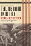 Tell the Truth Until They Bleed: Coming Clean in the Dirty World of Blues and Rock 'n' Roll Josh Alan Friedman