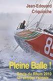 Pleine balle ! : Route du Rhum 2010, un skipper raconte...