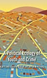 img - for A Political Ecology of Youth and Crime by France Alan Bottrell Dorothy Armstrong Derrick (2012-11-27) Hardcover book / textbook / text book