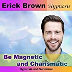 Be Magnetic and Charismatic: Hypnosis & Subliminal |  Erick Brown Hypnosis