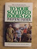 To Your Scattered Bodies Go (Riverworld Saga) (042510334X) by Philip Jose Farmer