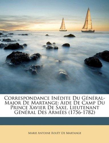 Correspondance Inédite Du Général-Major De Martange: Aide De Camp Du Prince Xavier De Saxe, Lieutenant Général Des Armées (1756-1782)
