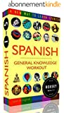 SPANISH - GENERAL KNOWLEDGE WORKOUT BOXSET #1-#5: A new way to learn Spanish (English Edition)