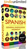 SPANISH - GENERAL KNOWLEDGE WORKOUT BOXSET #1-#5: A new way to learn Spanish