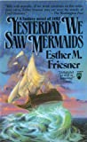 Yesterday We Saw Mermaids (0330334506) by ESTHER FRIESNER