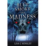 Blue Smoke and Madnessby Lisa C Hinsley