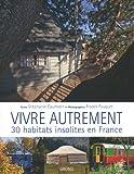 echange, troc Stéphanie Caumont, Franck Fouquet - Vivre autrement : 30 habitats insolites en France