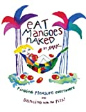 Eat Mangoes Naked: Finding Pleasure Everywhere (and dancing with the Pits) (0684859777) by SARK