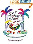 Eat Mangoes Naked: Finding Pleasure E...