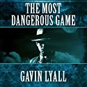 The Most Dangerous Game (       UNABRIDGED) by Gavin Lyall Narrated by Alan Robertson