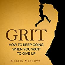 Grit: How to Keep Going When You Want to Give Up (       UNABRIDGED) by Martin Meadows Narrated by John Gagnepain