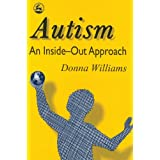 Autism: An Inside-Out Approach: An Innovative Look at the 'Mechanics' of 'Autism' and its Developmental 'Cousins'by Donna Williams