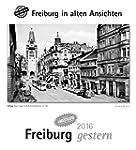 Freiburg gestern 2016: Freiburg in al...