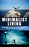 img - for Minimalist Living: The Ultimate Guide for Living a Minimalist Lifestyle Where Less is More (Minimalist, Minimalist living, Minimalist lifestyle, less is ... simple living, budgeting Book 1) book / textbook / text book