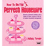 How to Be the Perfect Housewife: Lessons in the Art of Modern Household Management ~ Anthea Turner