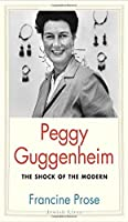 Peggy Guggenheim: The Shock of the Modern (Jewish Lives)