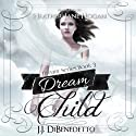 Dream Child: Dreams, Book 3 (       UNABRIDGED) by J. J. DiBenedetto Narrated by Heather Jane Hogan