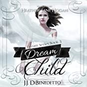 Dream Child: Dreams, Book 3 | J. J. DiBenedetto