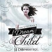 Dream Child: Dreams, Book 3 | J. J. DiBenedetto