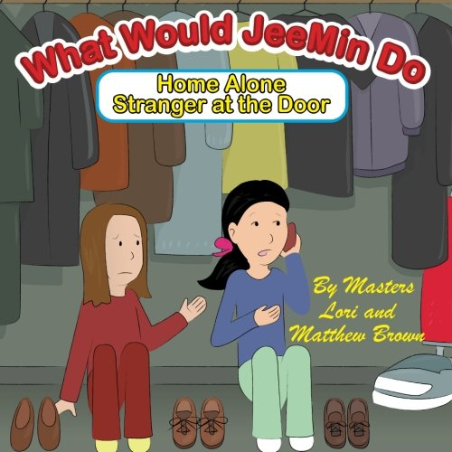 What Would JeeMin Do: Home Alone Stranger at the Door (What Would JeeMin Do - Bully and Stranger Children's Book Series)