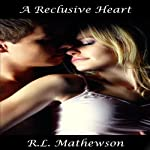 A Reclusive Heart (       UNABRIDGED) by R. L. Mathewson Narrated by Andie Sutton