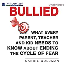 Bullied: What Every Parent, Teacher, and Kid Needs to Know About ending the Cycle of Fear (       UNABRIDGED) by Carrie Goldman Narrated by Donna Postel
