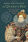 img - for The Queen's Bed: An Intimate History of Elizabeth's Court by Whitelock, Anna (2014) Hardcover book / textbook / text book