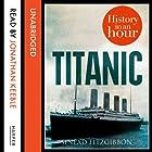 Titanic: History in an Hour Hörbuch von Sinead Fitzgibbon Gesprochen von: Jonathan Keeble