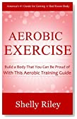 Aerobic Exercise: Build a Body That You Can Be Proud of With This Aerobic Training Guide