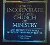 img - for How to Incorporate Your Own Church or Ministry and Receive Your 501(c) IRS Tax Determination Letter book / textbook / text book