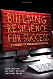 Building Resilience for Success: A Resource for Managers and Organizations (0230361285) by Cooper, Cary L.