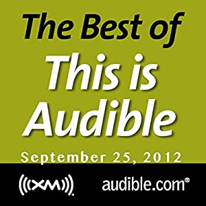 The Best of This Is Audible, September 25, 2012 Radio/TV Program