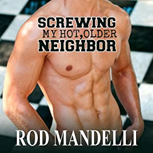 Screwing My Hot, Older Neighbor: Gay Sex Confessions #1 | [Rod Mandelli]
