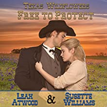 Free to Protect: Texas Wildflowers, Book 3 Audiobook by Leah Atwood, Susette Williams Narrated by Allyson Voller