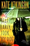 Started Early, Took My Dog: A Novel (Jackson Brodie)