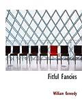 Fitful Fancies (055494068X) by Kennedy, William