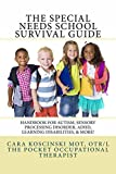 The Special Needs SCHOOL Survival Guide: Handbook for Autism, Sensory Processing Disorder, ADHD, Learning Disabilities, & More!