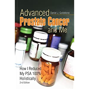Advanced Prostate Cancer and Me: How I Reduced my PSA 100% Holistically Daniel J Goldstone