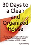 30 Days to a Clean and Organized House: A complete guide to transform your home on your schedule, and a monthly plan to KEEP it clean!