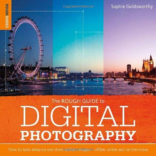 Rough Guide to Digital Photography: How to Enhance and Share Brilliant Images Offline, Online and On the Move (Rough Guide Reference Series)